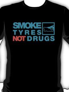 SMOKE TYRES NOT DRUGS (2) T-Shirt