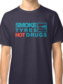 SMOKE TYRES NOT DRUGS (2) Classic T-Shirt