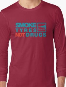 SMOKE TYRES NOT DRUGS (2) Long Sleeve T-Shirt
