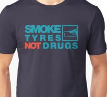 SMOKE TYRES NOT DRUGS (2) Unisex T-Shirt
