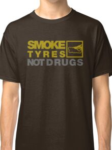 SMOKE TYRES NOT DRUGS (3) Classic T-Shirt