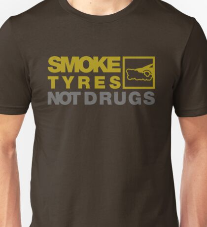 SMOKE TYRES NOT DRUGS (3) Unisex T-Shirt