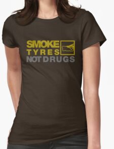 SMOKE TYRES NOT DRUGS (3) Womens Fitted T-Shirt