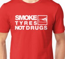 SMOKE TYRES NOT DRUGS (4) Unisex T-Shirt
