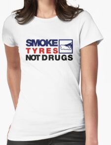 SMOKE TYRES NOT DRUGS (5) Womens Fitted T-Shirt