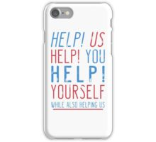 help us help you help yourself while also helping us iPhone Case/Skin