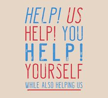 help us help you help yourself while also helping us T-Shirt