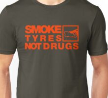 SMOKE TYRES NOT DRUGS (6) Unisex T-Shirt