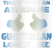 This Is What An Awesome Guatemalan Looks Like Cute Guatemala Pride Funny Poster