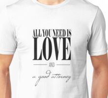All You Need Is Love and A Good Attorney Unisex T-Shirt