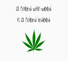 A Friend With Weed Is A Friend Indeed Weed Leaf Unisex T-Shirt