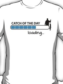 Catch of the day - loading... T-Shirt