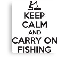Keep calm and carry on fishing Canvas Print