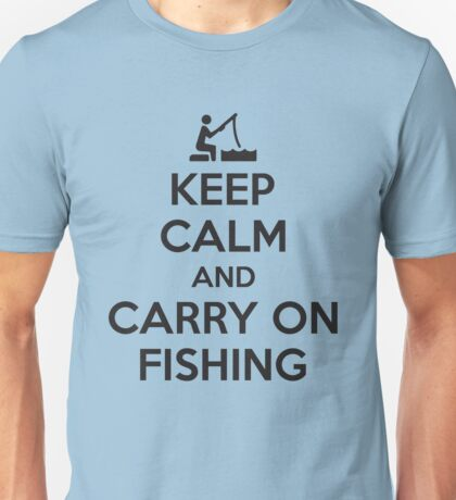 Keep calm and carry on fishing Unisex T-Shirt