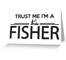 Trust me I'm a fisher Greeting Card