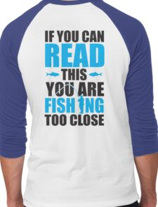 If you can read this you are fishing too close Men's Baseball ¾ T-Shirt