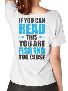 If you can read this you are fishing too close Women's Relaxed Fit T-Shirt