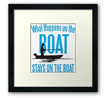 What happens on the boat, stays on the boat! Framed Print
