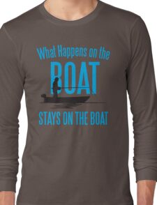 What happens on the boat, stays on the boat! Long Sleeve T-Shirt