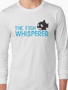 The fish whisperer Long Sleeve T-Shirt
