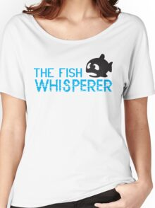 The fish whisperer Women's Relaxed Fit T-Shirt