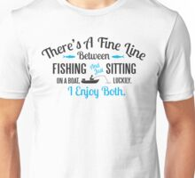 Fishing or just sitting on a boat? I enjoy both! Unisex T-Shirt