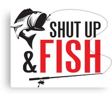 Shut up and fish Canvas Print