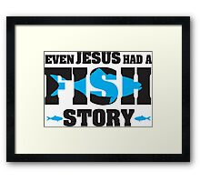 Even jesus had a fish story Framed Print