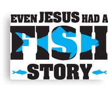 Even jesus had a fish story Canvas Print
