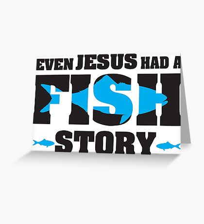 Even jesus had a fish story Greeting Card