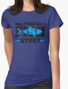 Even jesus had a fish story Womens Fitted T-Shirt