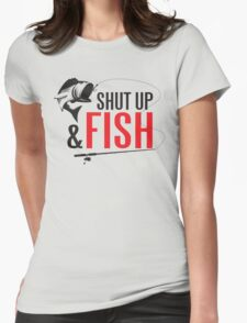 Shut up and fish Womens Fitted T-Shirt