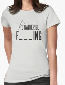 I'd rather be fishing Womens Fitted T-Shirt
