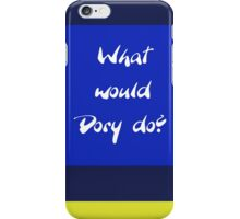 What Would Dory Do? iPhone Case/Skin