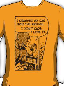 Crashed My Car Into A Bridge T-Shirt