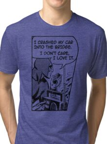 Crashed My Car Into A Bridge Tri-blend T-Shirt