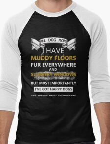 DOG MOM!! I have muddy floors fur everywhere and slobbery windows but most importantly I've got happy dogs and I wouldn't have it any other way. Men's Baseball ¾ T-Shirt