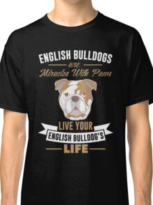 English Bulldogs are miracles with paws Classic T-Shirt