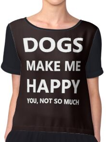 DOGS make me HAPPY. You, not so much. Chiffon Top