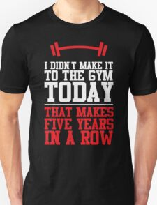 I didn't make it to the gym today Unisex T-Shirt