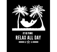 It Is Time Relax All Day Photographic Print