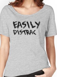 Easily Distracted Women's Relaxed Fit T-Shirt
