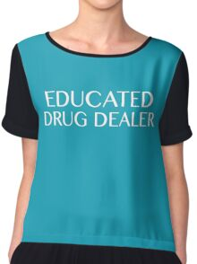 Educated Drug Dealer Funny Slogan Chiffon Top