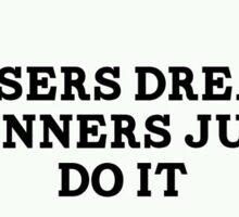 Losers dream Winners just do it Sticker