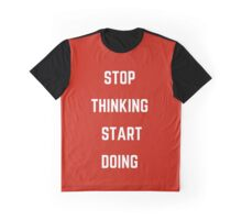 STOP THINKING AND START DOING Graphic T-Shirt