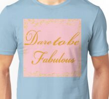 Dare To Be Fabulous #2 Unisex T-Shirt
