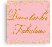 Dare To Be Fabulous #2 Canvas Print