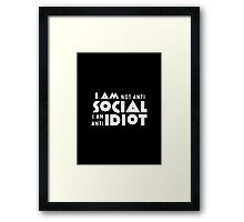 I am not anti social a am anti idiot Framed Print