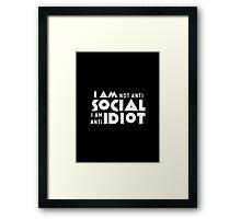 I am not anti social a am anti idiot Framed Print