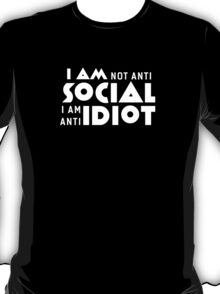 I am not anti social a am anti idiot T-Shirt